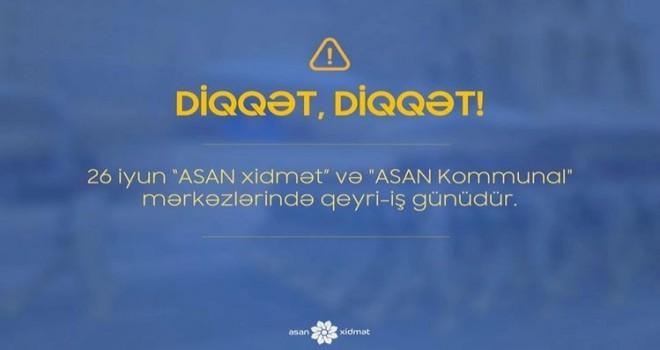 """İyunun 26-da """"ASAN xidmət"""" və """"ASAN Kommunal"""" işləməyəcək"""